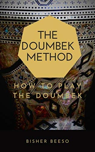The Doumbek Method: How to Play the Doumbek, The History of the Instrument, Arabic Vs. Turkish Style, The Doumbek Business & More (English Edition)