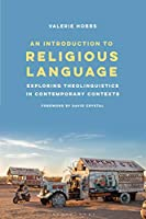 An Introduction to Religious Language: Exploring Theolinguistics in Contemporary Contexts