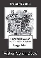 Sherlock Holmes: His Greatest Adventures (Large Print)