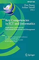 Key Competencies in ICT and Informatics: Implications and Issues for Educational Professionals and Management: IFIP WG 3.4/3.7 International Conferences, KCICTP and ITEM 2014, Potsdam, Germany, July 1-4, 2014, Revised Selected Papers (IFIP Advances in Information and Communication Technology (444))
