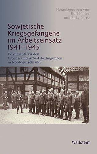 Sowjetische Kriegsgefangene im Arbeitseinsatz 1941-1945: Dokumente zu den Lebens- und Arbeitsbedingungen in Norddeutschland (Schriftenreihe der Stiftung niedersächsische Gedenkstätten)