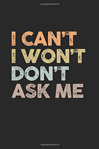 I can t I won t Don t ask Me: Cool Animated Sayings Design For IT Programmer Computer Lover Any Occasion Notebook Composition Book Novelty Gift (6 x9 ) Lined Notebook to write in