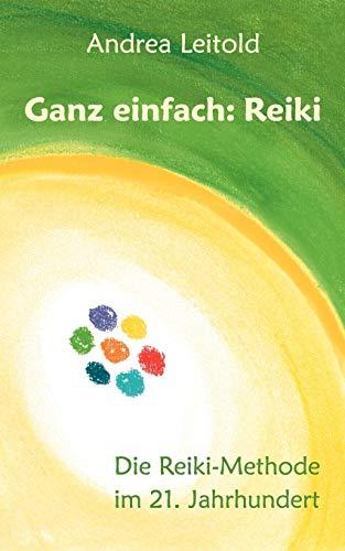 Ganz einfach: Reiki: Die Reiki-Methode im 21. Jahrhundert