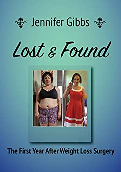 Lost & Found: The First Year After Weight Loss Surgery by [Jennifer  Gibbs]