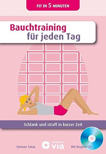 Bauchtraining für jeden Tag: Schlank und straff in kurzer Zeit. (Buch & CD) (Fit in 5 Minuten)