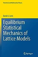 Equilibrium Statistical Mechanics of Lattice Models (Theoretical and Mathematical Physics)