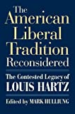 The American Liberal Tradition Reconsidered: The Contested Legacy of Louis Hartz (American Political Thought (University Press of Kansas))