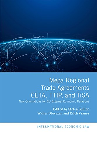 Mega-Regional Trade Agreements: CETA, TTIP, and TiSA: New Orientations for EU External Economic Relations (International Economic Law Series) (English Edition)