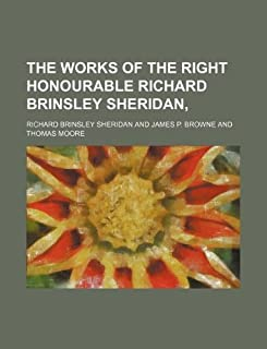 The Works of the Right Honourable Richard Brinsley Sheridan,