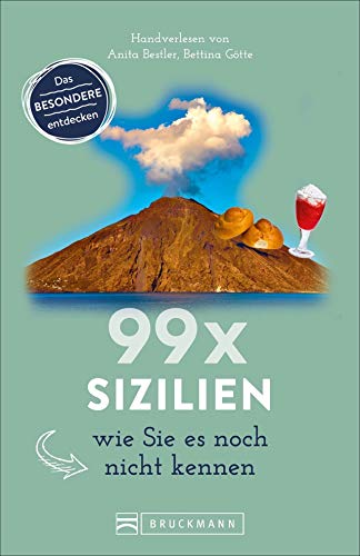 Bruckmann Reiseführer: 99 x Sizilien wie Sie es noch nicht kennen. 99x Kultur, Natur, Essen und Hotspots abseits der bekannten Highlights.