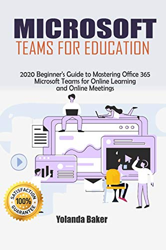 Microsoft Teams for Education: 2020 Beginner's Guide to Mastering Office 365 Microsoft Teams for Online Learning and Online Meetings