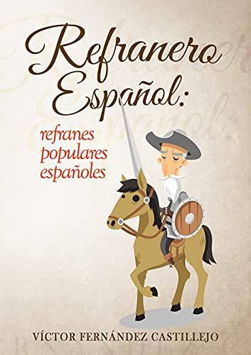 Refranero español: refranes populares españoles: Dichos, proverbios, paremias, adagios y frases hechas