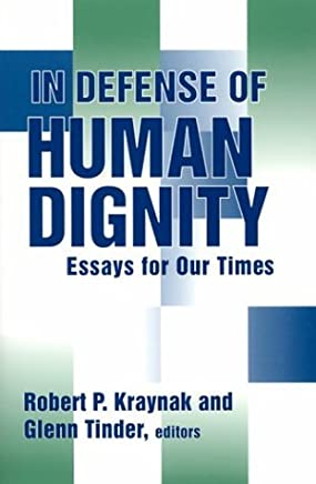 In Defense of Human Dignity: Essays for Our Times (Loyola Topics in Political Philosophy) by Robert P. Kraynak (Editor), Glenn Tinder (Editor) (30-Apr-2003) Paperback