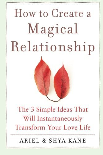 How to Create a Magical Relationship: The 3 Simple Ideas that Will...