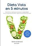 Dieta Vata en 5 Minutos - Guía fácil y rápida para alcanzar tu peso ideal: Crea tu propio plan de dieta, según la alimentación Ayurveda (Dieta en 5 Minutos nº 1)