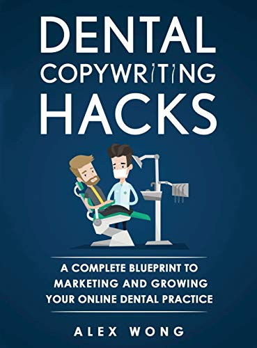 Dental Copywriting Hacks: A Complete Blueprint To Marketing And Growing Your Online Dental Practice: 2