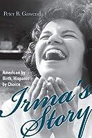 Irma's Story: American by Birth, Hispanic by Choice