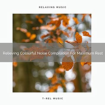 Relieving Colourful Noise Compilation For Maximum Rest