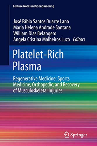 Platelet-Rich Plasma: Regenerative Medicine: Sports Medicine, Orthopedic, and Recovery of Musculoskeletal Injuries (Lecture Notes in Bioengineering)