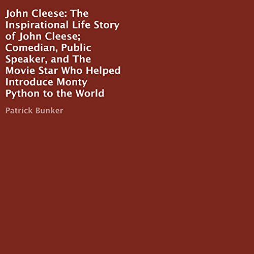 John Cleese: The Inspirational Life Story of the Comedian, Public Speaker, and the Movie Star Who Helped Introduce Monty Python to the World audiobook cover art