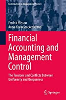 Financial Accounting and Management Control: The Tensions and Conflicts Between Uniformity and Uniqueness (Contributions to Management Science)