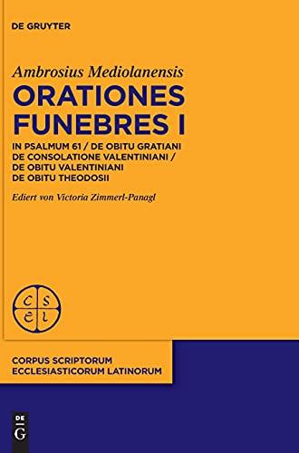 Orationes funebres I: In psalmum 61 / De obitu Gratiani. De consolatione Valentiniani / De obitu Valentiniani De obitu Theodosii (Corpus Scriptorum Ecclesiasticorum Latinorum, 106, Band 106)