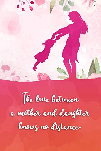 The love between a mother and daughter knows no distance: 6x9 inch lined motivational journal with inspirational quotes