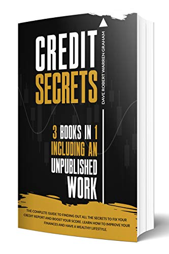 Credit Secrets: The Complete Guide to Finding Out All the Secrets to Fix Your Credit Report and Boost Your Score. Learn How to Improve Your Finances and Have a Wealthy Lifestyle. (English Edition)
