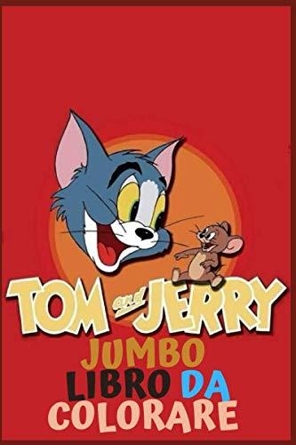 TOM & JERRY JUMBO LIBRO DA COLORARE: Disegni da colorare con pagine da colorare divertenti, facili e rilassanti, 100 pagine, dimensioni 6 * 9