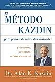 El Metodo Kazdin para Padres de Niños Desobedientes: Sin Píldoras, Ni Terapias, Ni Enfrentamiento