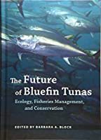 The Future of Bluefin Tunas: Ecology, Fisheries Management, and Conservation