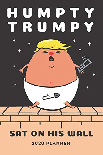 Anti Trump Planner 2020. Funny Humpty Trumpty Border Wall: One Year Diary. Week to View, Month & Year Overview
