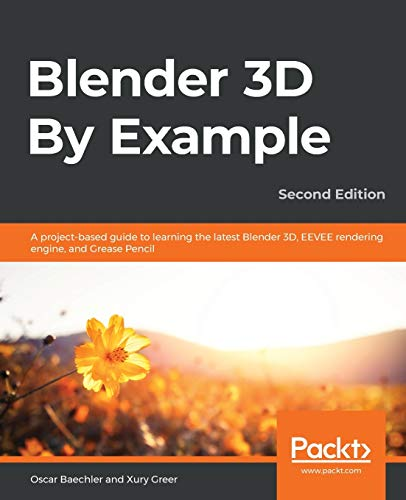 Blender 3D By Example: A project-based guide to learning the latest Blender 3D, EEVEE rendering engine, and Grease Pencil, 2nd Edition