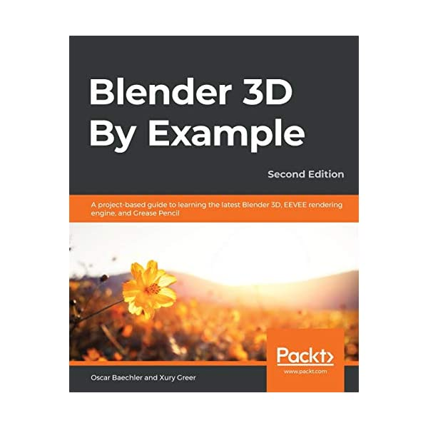 Blender 3D By Example: A project-based guide to learning the latest Blender 3D, EEVEE...