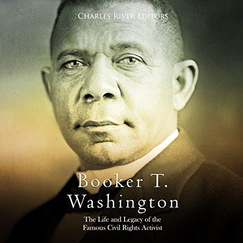 Booker T. Washington: The Life and Legacy of the Famous Civil Rights Activist audiobook cover art