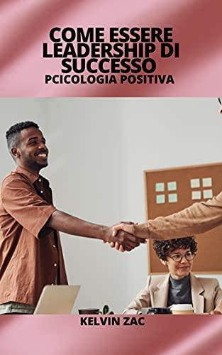 come essere una leadership di successo? (Italian Edition)