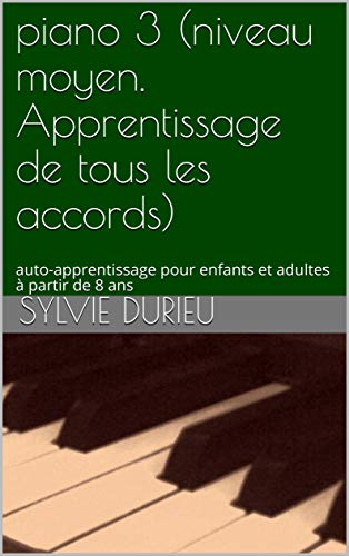 piano 3 (niveau moyen. Apprentissage de tous les accords): auto-apprentissage pour enfants et adultes à partir de 8 ans (French Edition)