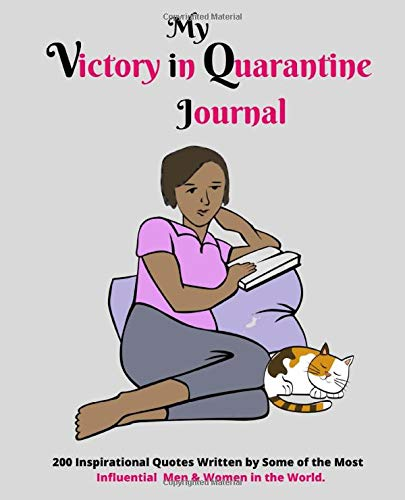 My Victory in Quarantine Journal: Virus survival notebook 200 Lined pages [100 sheets] with 200 Motivational Quotes Gift Diary Quarantine Journal (7.5' x 9.25')