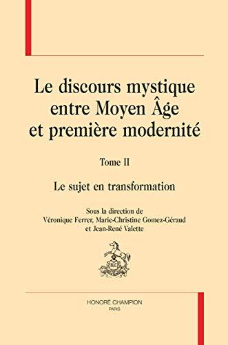 Le discours mystique entre Moyen Age et première modernité : Tome 2, Le sujet en transformation