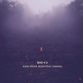Bad 4 U (feat. Dianna)