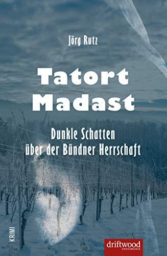 Tatort Madast: Dunkle Schatten über der Bündner Herrschaft