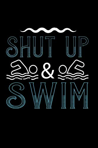 Schwimmen Notizbuch shut up swim: Schwimmer Notizbuch Din A5 mit 120 linierten Seiten Geschenk für Schwimmer