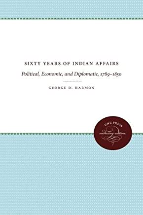 Sixty Years of Indian Affairs: Political, Economic, and Diplomatic, 1789-1850