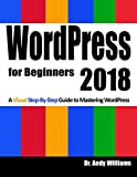 WordPress for Beginners 2018: Subtitle What s this? A Visual Step-by-Step Guide to Mastering Wordpress