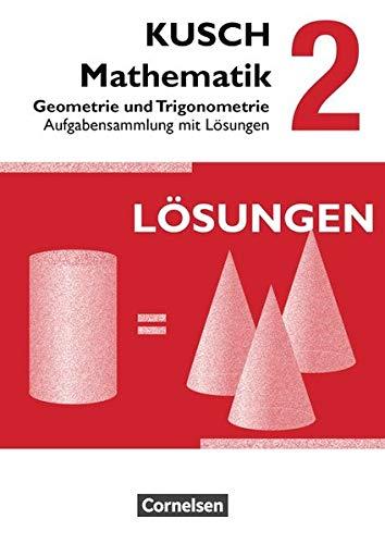 Kusch: Mathematik - Ausgabe 2013: Band 2 - Geometrie und Trigonometrie (12. Auflage): Aufgabensammlung. Mit Lösungswegen