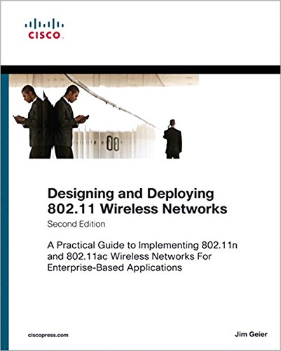 Designing and Deploying 802.11 Wireless Networks: A Practical Guide to Implementing 802.11n and 802.11ac Wireless Networks For Enterprise-Based...