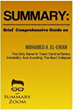 Summary: Brief Comprehensive Guide on Mohamed A. El-Erian the Only Game in Town: Central Banks, Instability, and Avoiding the Next Collapse