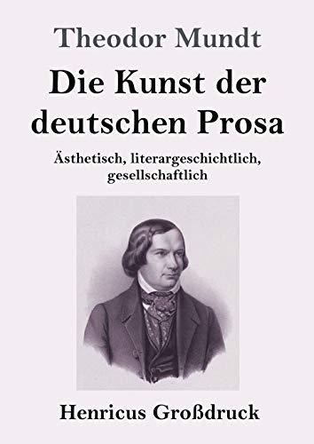 Die Kunst der deutschen Prosa (Großdruck): Ästhetisch, literargeschichtlich, gesellschaftlich
