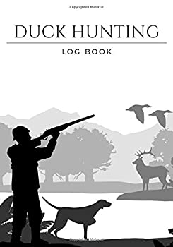 Duck Hunting Log book  Waterfowl Hunting Journal   Keep track of your hunting sessions   Record Species and Game Captured Weather Terrain etc   Large Print   101 pages   Ideal gift For Hunter s.