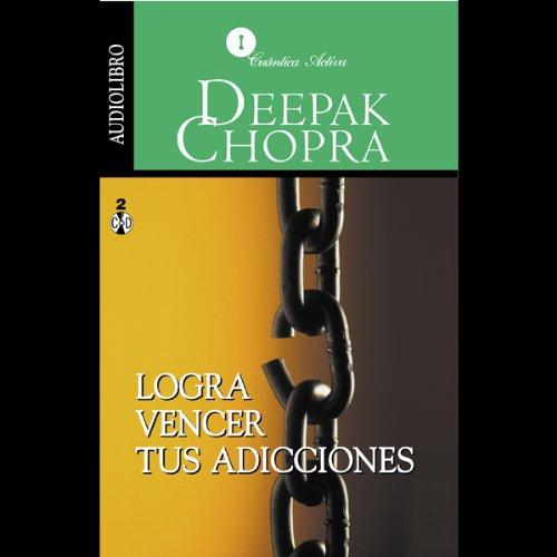 Logra Vencer tus Adicciones [Overcoming Addictions] audiobook cover art
